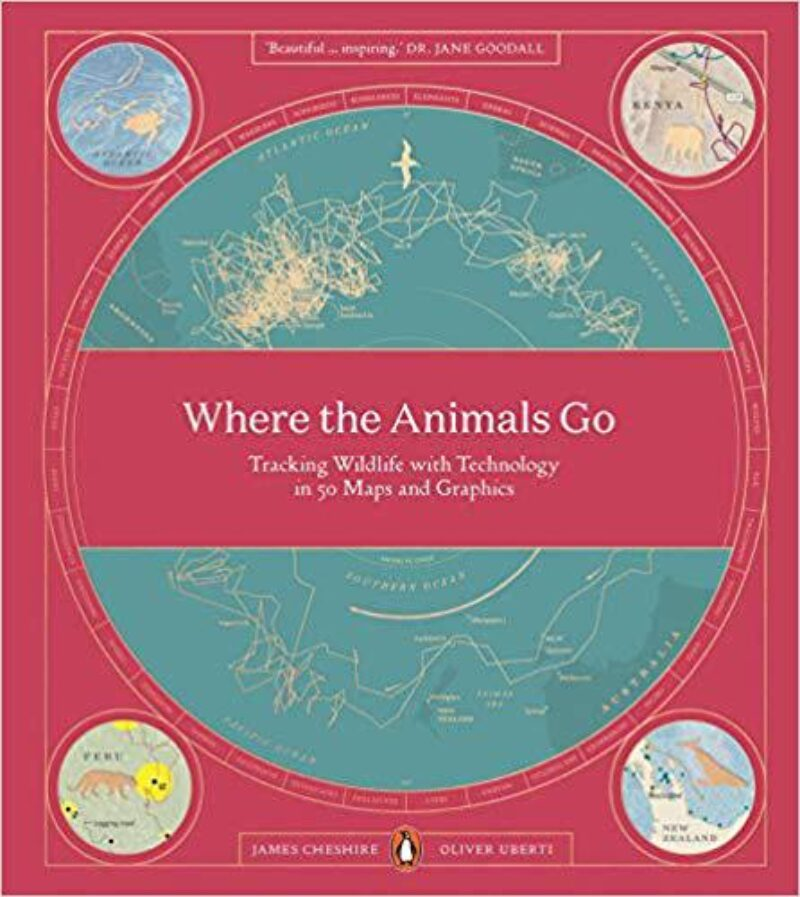 Book cover for 'Where The Animals Go: Tracking Wildlife with Technology in 50 Maps and Graphics'