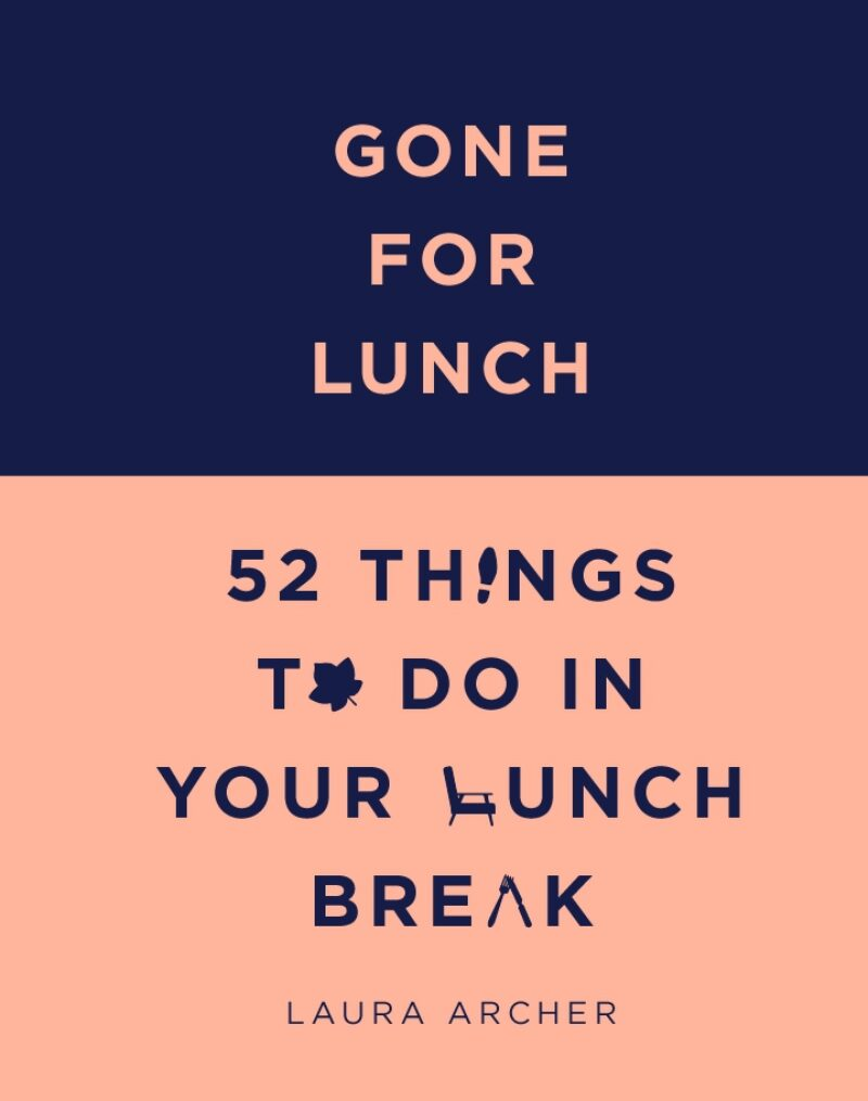Book cover for 'Gone For Lunch: 52 Things To Do In Your Lunch Break'