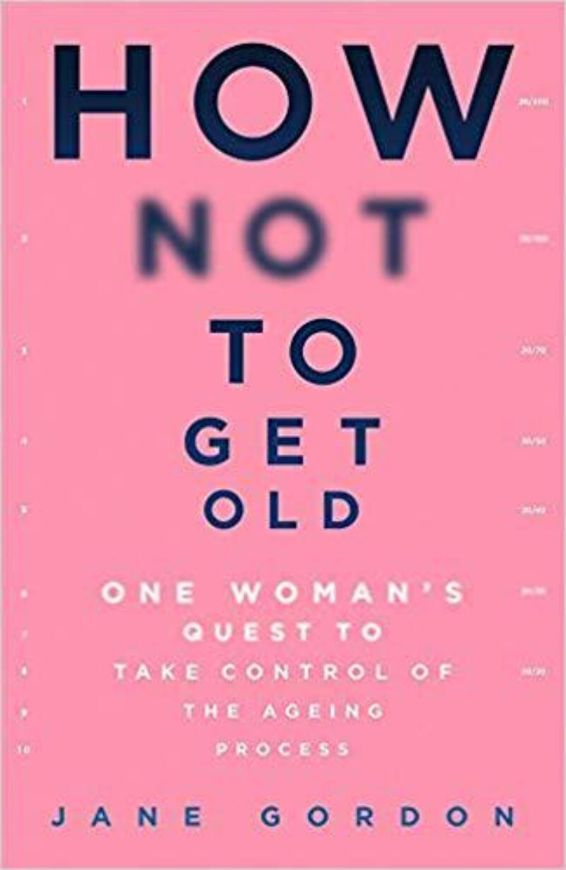 Book cover for 'How Not To Get Old'
