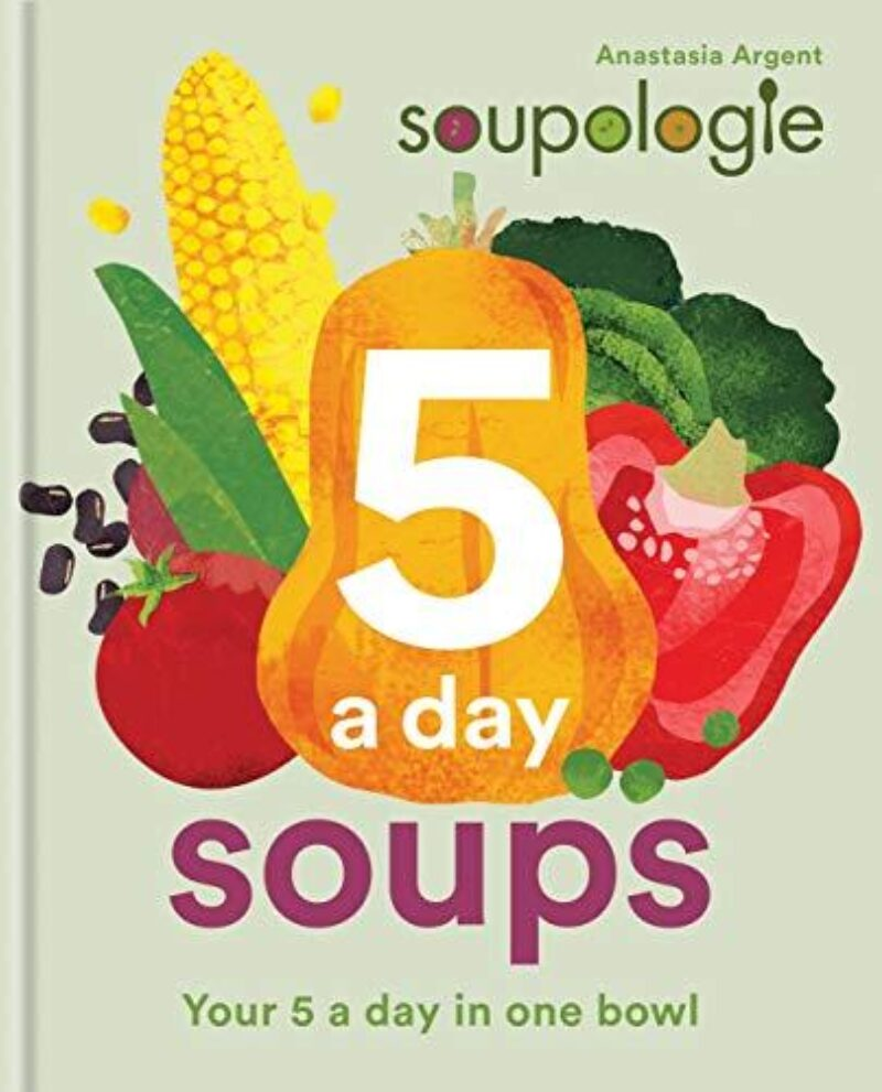Book cover for 'Soupologie: 5-a-Day Soups:'